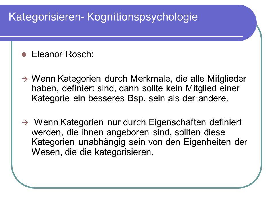 Kategorisieren- Kognitionspsychologie Eleanor Rosch: Wenn Kategorien durch Merkmale, die alle Mitglieder haben, definiert sind, dann sollte kein Mitgl