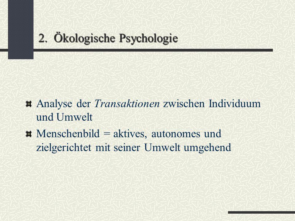 2. Ökologische Psychologie 2.1. Einleitung und Definition: Lexikon: Ökologie Teilgebiet der Biologie. Wissenschaft von Wechselbeziehung zw. Organismen