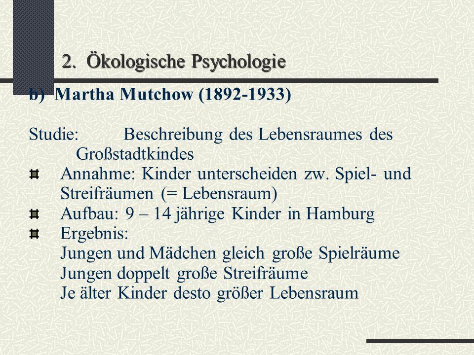 2. Ökologische Psychologie a) Hellpach (1877-1955) Studium der Wirkungen der Großstadt Begriff der Psychologie der Umwelt (1924) Innovation: Ausbruch