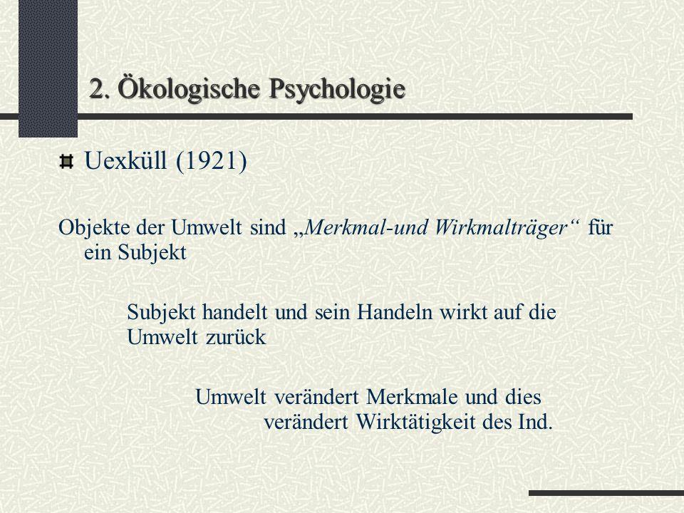 2. Ökologische Psychologie d) Graumann ( ökologische Perspektive) Subjekt-zentrierter Verhaltensraum: Bestimmung von Raum und Gegenständen durch die a