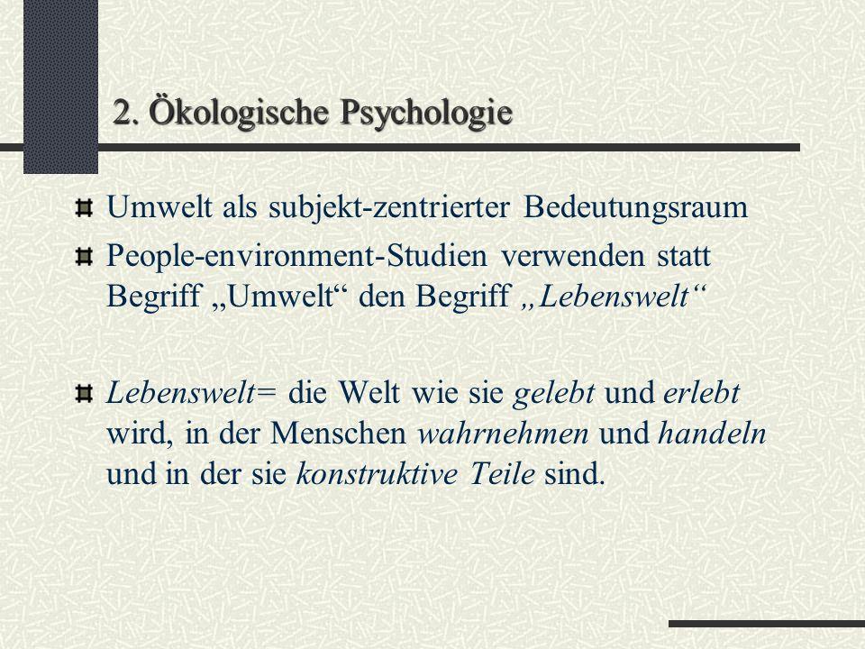 2. Ökologische Psychologie Uexküll (1921) Objekte der Umwelt sind Merkmal-und Wirkmalträger für ein Subjekt Subjekt handelt und sein Handeln wirkt auf