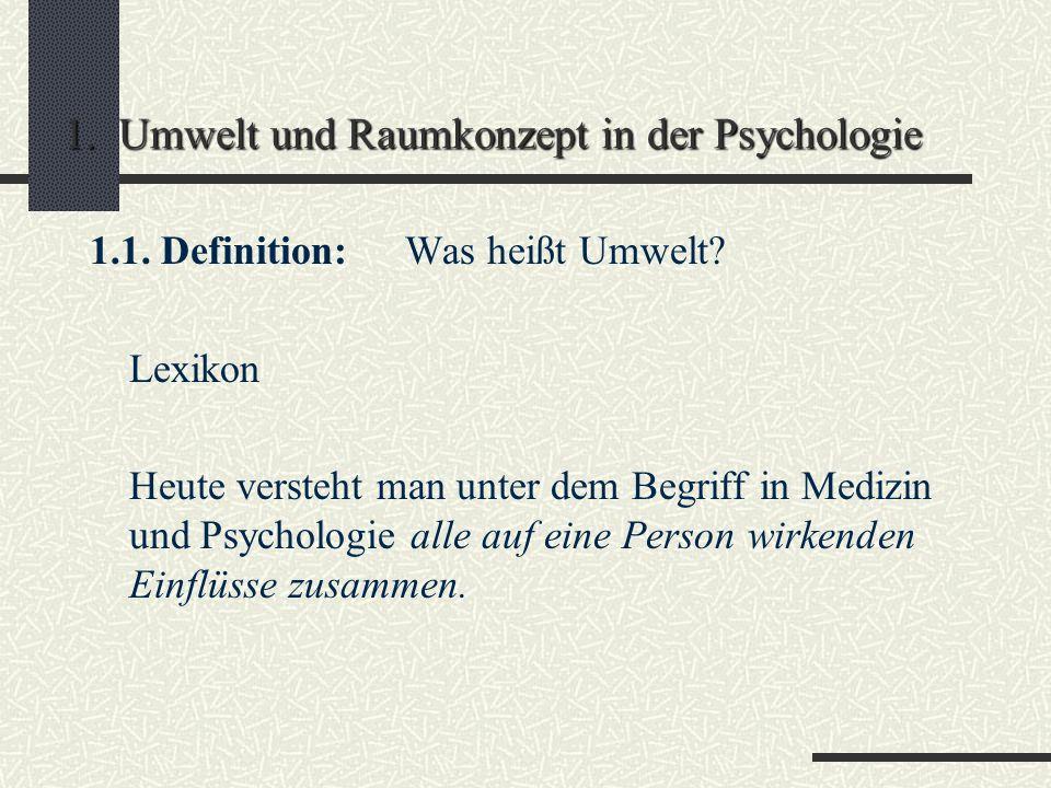 Übersicht 1. Umwelt und Raumkonzept in der Psychologie 1.1. Definition 1.2. Entwicklung 2. Ökologische Psychologie 2.1. Einleitung und Definition 2.2.