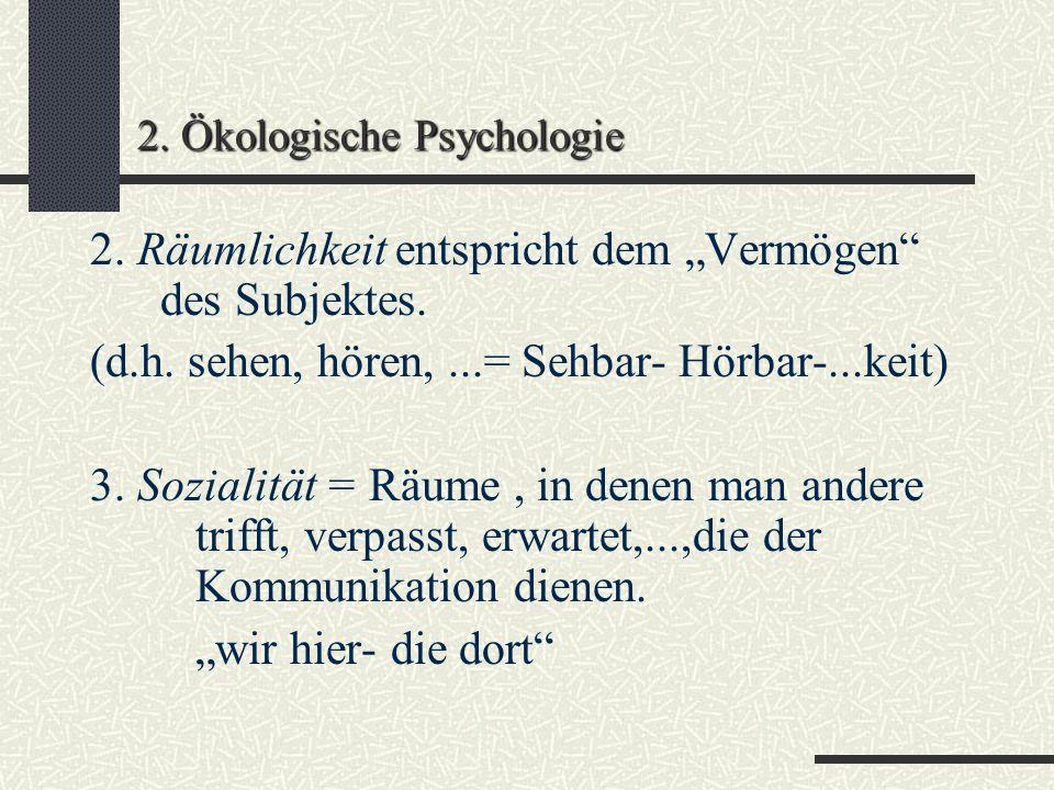 2. Ökologische Psychologie 4 Strukturelemente der Perspektive: 1. Leiblichkeit = Körper eines Subj. ist Zentrum der Orientierung (Innen- Außenhorizont