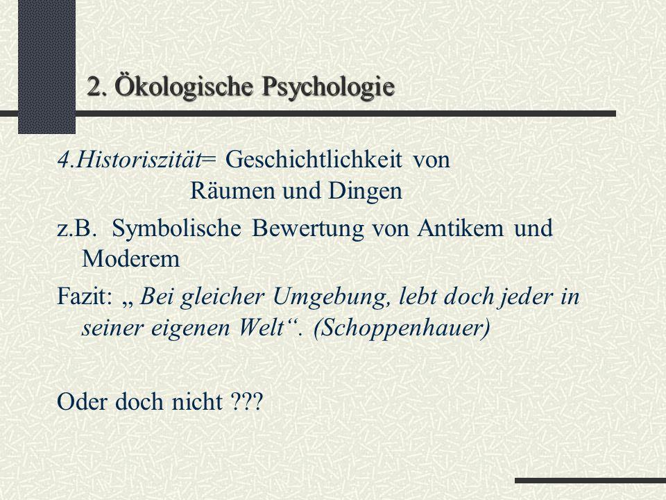2. Ökologische Psychologie 2. Räumlichkeit entspricht dem Vermögen des Subjektes. (d.h. sehen, hören,...= Sehbar- Hörbar-...keit) 3. Sozialität = Räum