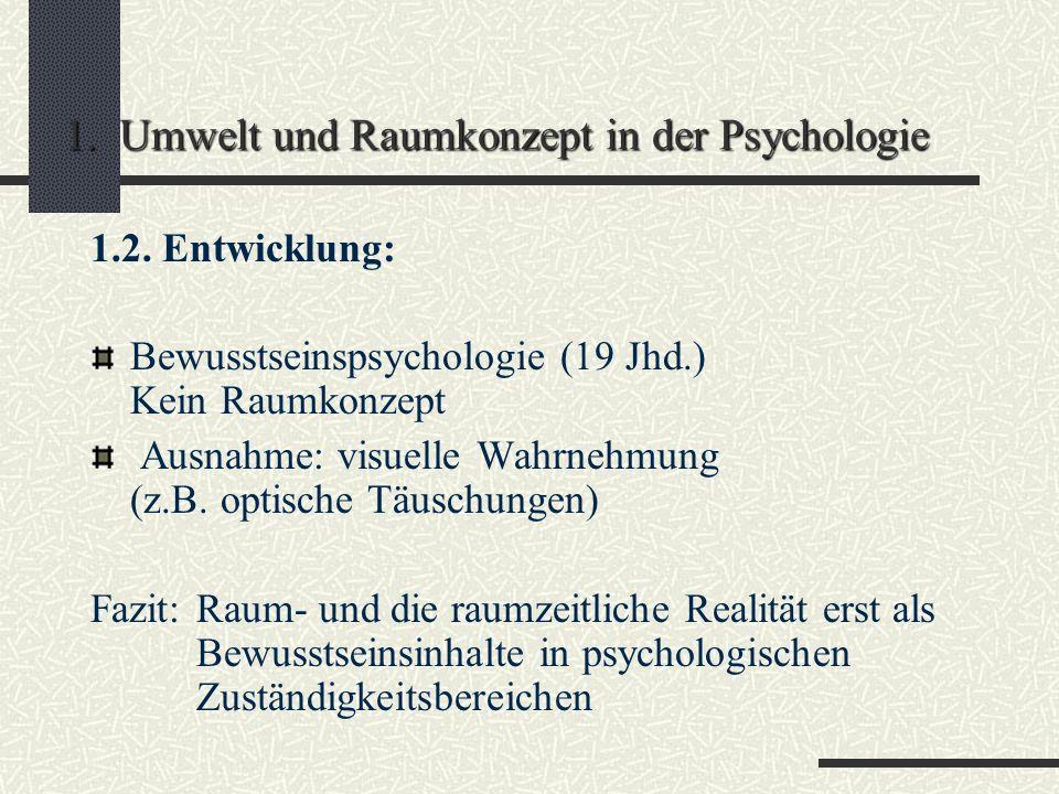 1. Umwelt und Raumkonzept in der Psychologie 1.1. Definition:Was heißt Umwelt? Lexikon Heute versteht man unter dem Begriff in Medizin und Psychologie