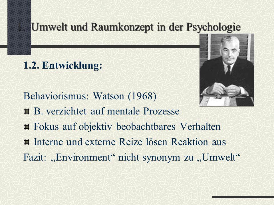 1. Umwelt und Raumkonzept in der Psychologie 1.2. Entwicklung: Bewusstseinspsychologie (19 Jhd.) Kein Raumkonzept Ausnahme: visuelle Wahrnehmung (z.B.
