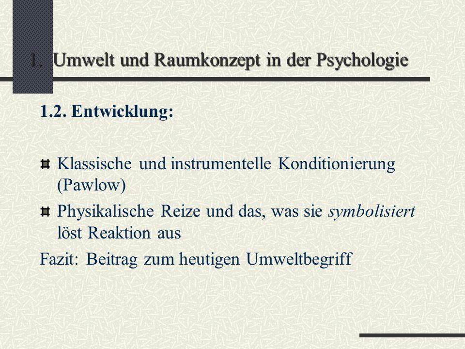 1. Umwelt und Raumkonzept in der Psychologie 1.2. Entwicklung: Behaviorismus: Watson (1968) B. verzichtet auf mentale Prozesse Fokus auf objektiv beob