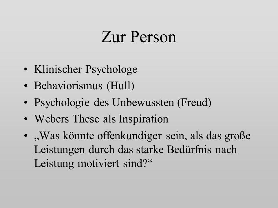 Zur Person Klinischer Psychologe Behaviorismus (Hull) Psychologie des Unbewussten (Freud) Webers These als Inspiration Was könnte offenkundiger sein, als das große Leistungen durch das starke Bedürfnis nach Leistung motiviert sind?