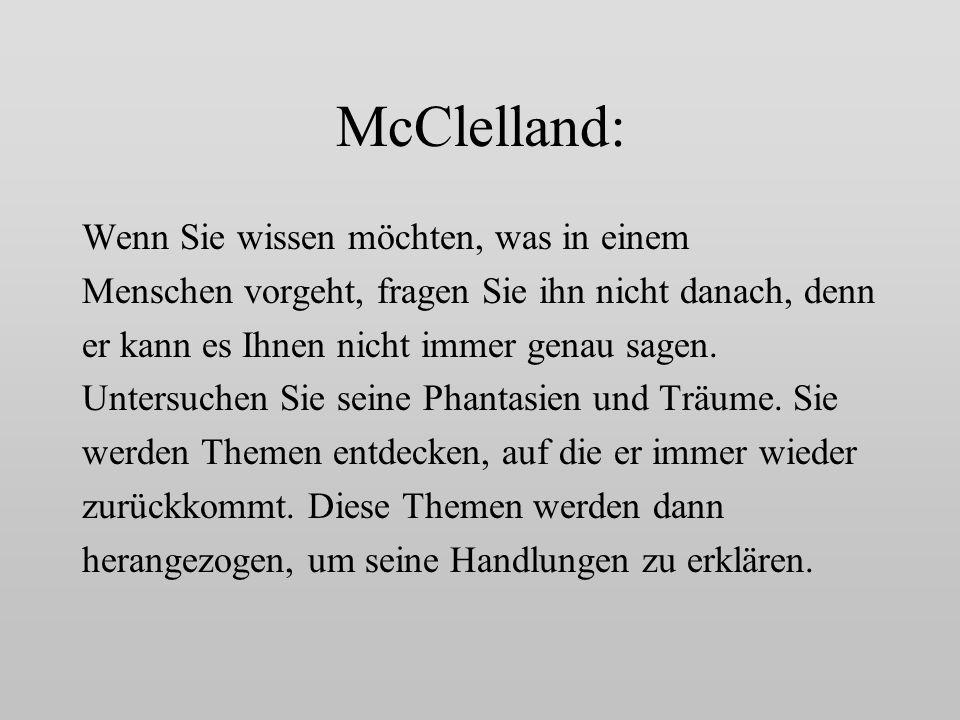 McClelland: Wenn Sie wissen möchten, was in einem Menschen vorgeht, fragen Sie ihn nicht danach, denn er kann es Ihnen nicht immer genau sagen.