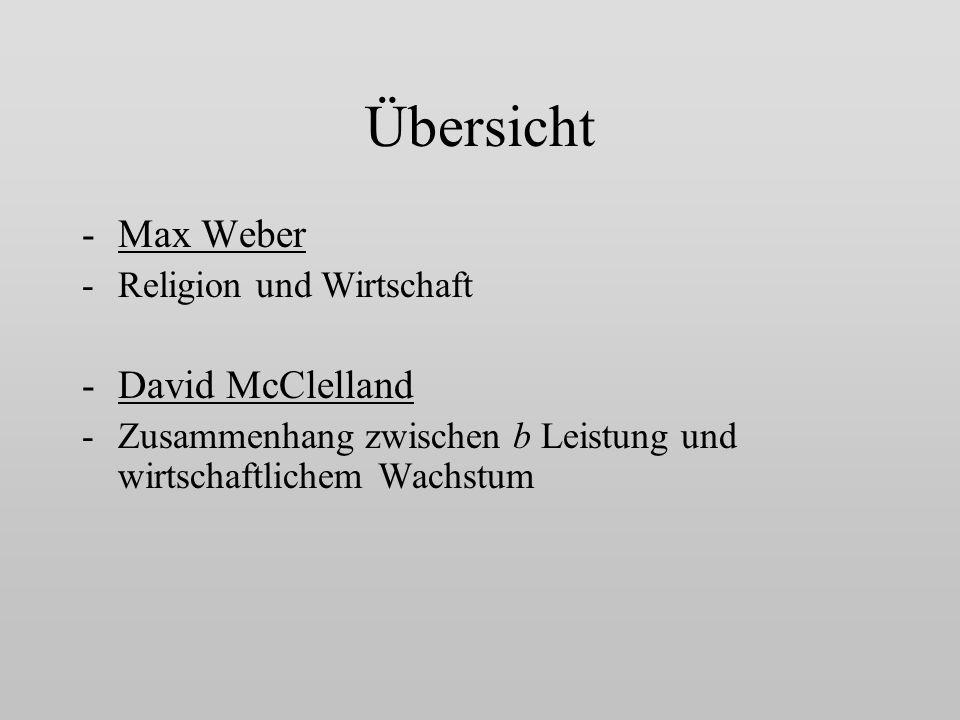 Übersicht -Max Weber -Religion und Wirtschaft -David McClelland -Zusammenhang zwischen b Leistung und wirtschaftlichem Wachstum