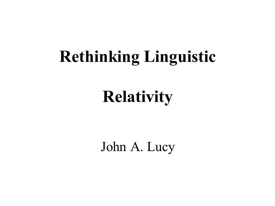 Rethinking Linguistic Relativity John A. Lucy