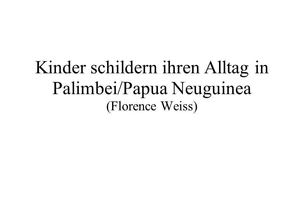 Kinder schildern ihren Alltag in Palimbei/Papua Neuguinea (Florence Weiss)