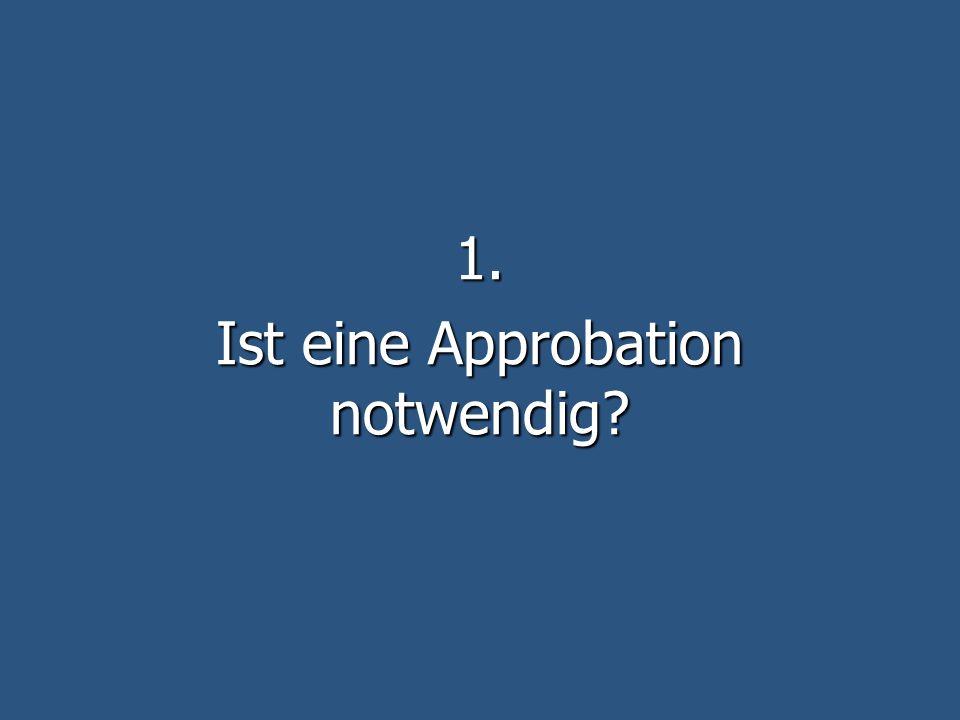 1. Ist eine Approbation notwendig