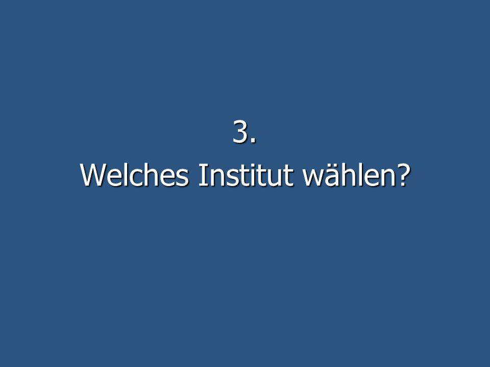 3. Welches Institut wählen