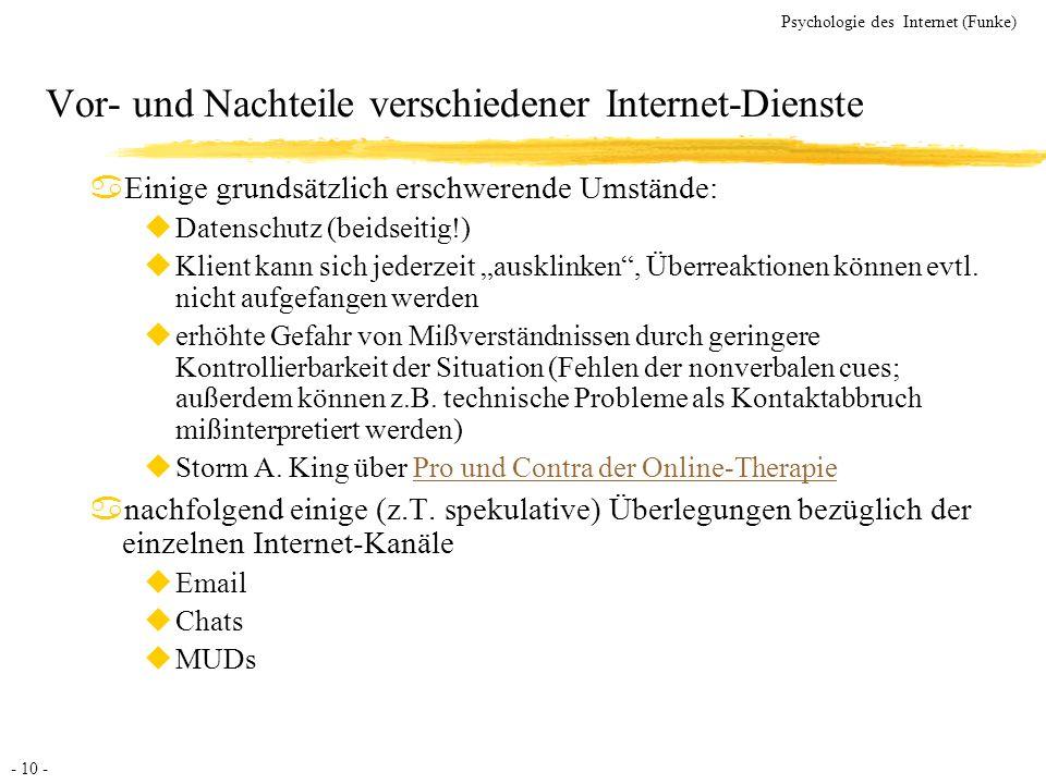 - 10 - Psychologie des Internet (Funke) Vor- und Nachteile verschiedener Internet-Dienste aEinige grundsätzlich erschwerende Umstände: uDatenschutz (b