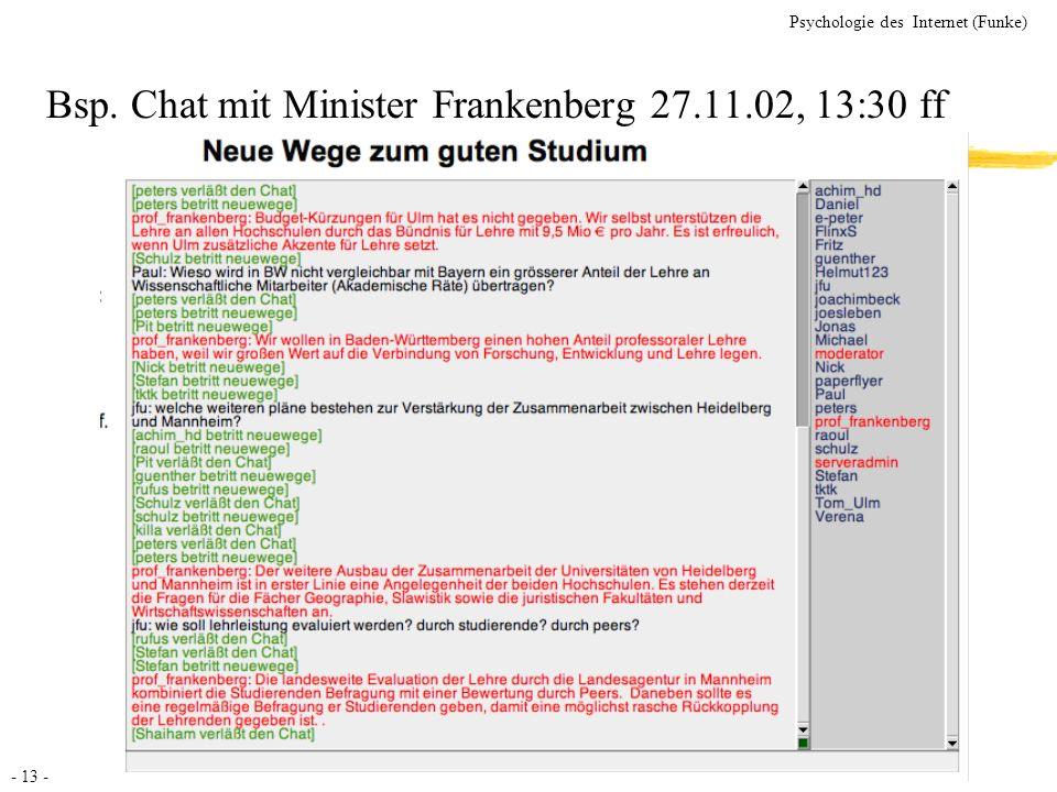 - 13 - Psychologie des Internet (Funke) Bsp. Chat mit Minister Frankenberg 27.11.02, 13:30 ff