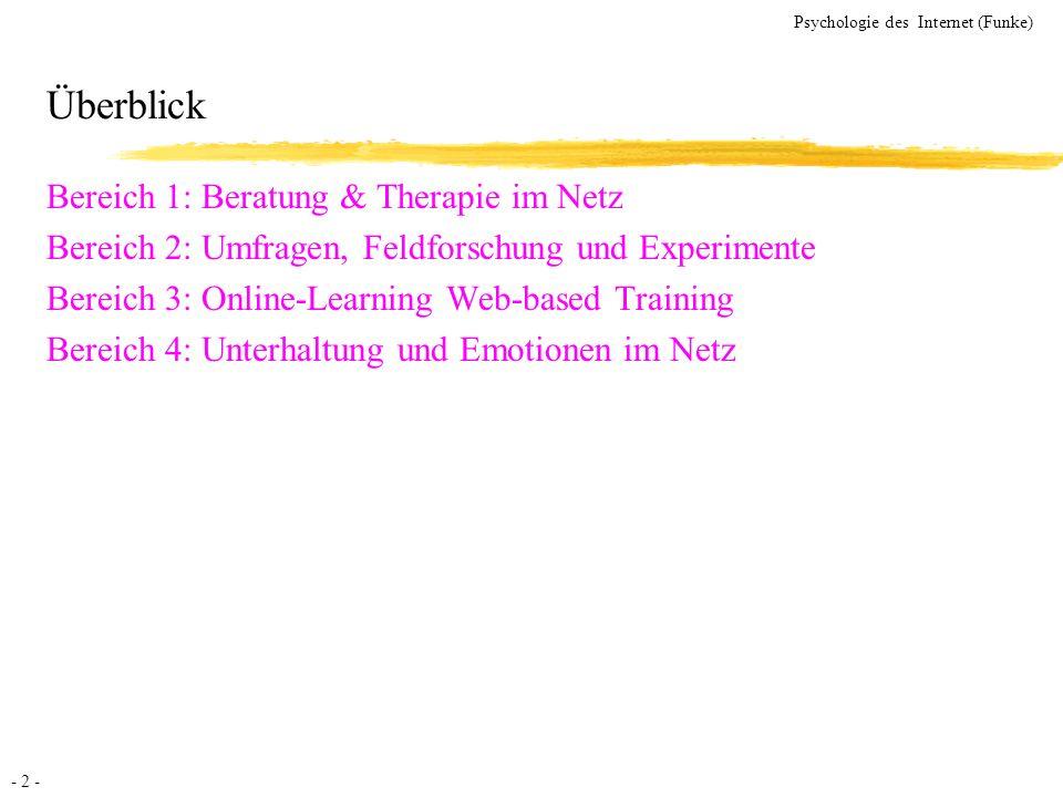 - 2 - Psychologie des Internet (Funke) Überblick Bereich 1: Beratung & Therapie im Netz Bereich 2: Umfragen, Feldforschung und Experimente Bereich 3: