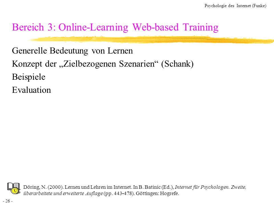 - 26 - Psychologie des Internet (Funke) Bereich 3: Online-Learning Web-based Training Generelle Bedeutung von Lernen Konzept der Zielbezogenen Szenari