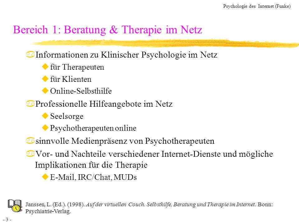 - 3 - Psychologie des Internet (Funke) Janssen, L. (Ed.). (1998). Auf der virtuellen Couch. Selbsthilfe, Beratung und Therapie im Internet. Bonn: Psyc