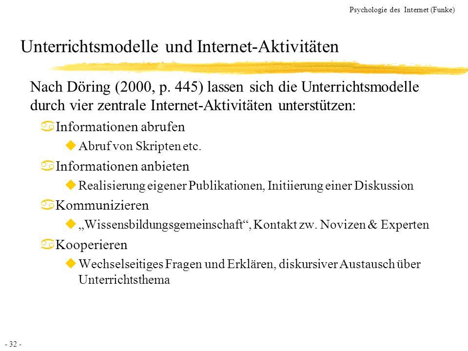 - 32 - Psychologie des Internet (Funke) Unterrichtsmodelle und Internet-Aktivitäten Nach Döring (2000, p. 445) lassen sich die Unterrichtsmodelle durc