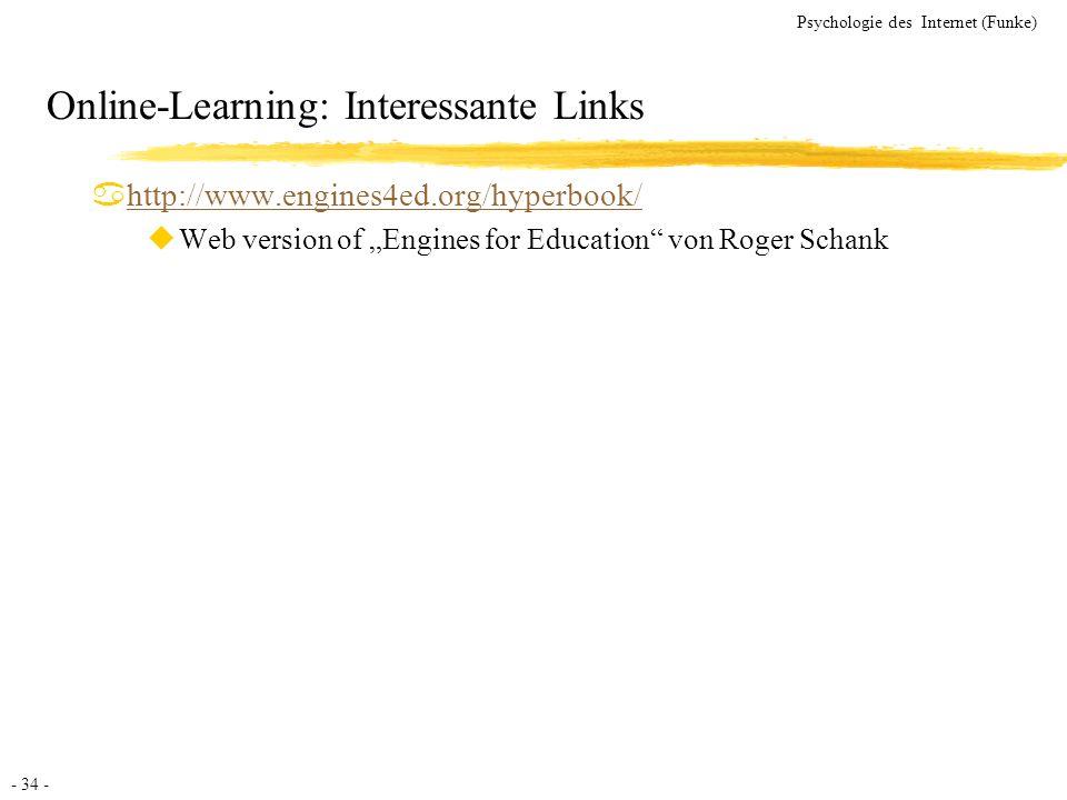 - 34 - Psychologie des Internet (Funke) Online-Learning: Interessante Links ahttp://www.engines4ed.org/hyperbook/http://www.engines4ed.org/hyperbook/