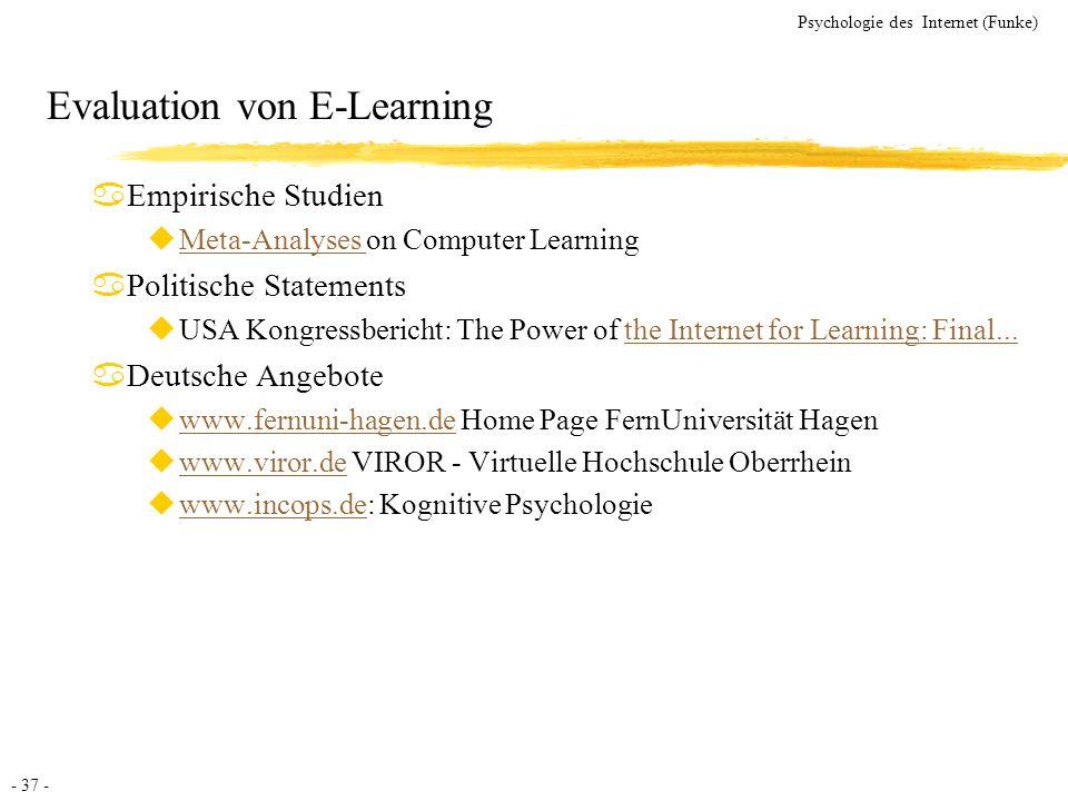 - 37 - Psychologie des Internet (Funke) Evaluation von E-Learning aEmpirische Studien uMeta-Analyses on Computer LearningMeta-Analyses aPolitische Sta