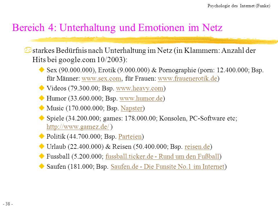 - 38 - Psychologie des Internet (Funke) Bereich 4: Unterhaltung und Emotionen im Netz astarkes Bedürfnis nach Unterhaltung im Netz (in Klammern: Anzah