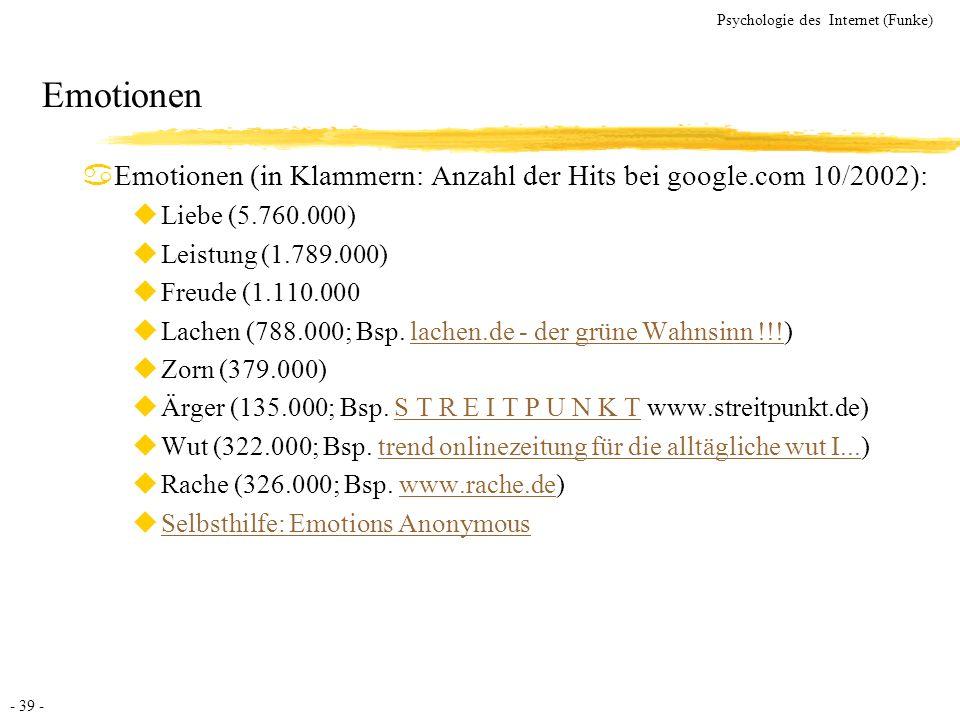 - 39 - Psychologie des Internet (Funke) Emotionen aEmotionen (in Klammern: Anzahl der Hits bei google.com 10/2002): uLiebe (5.760.000) uLeistung (1.78