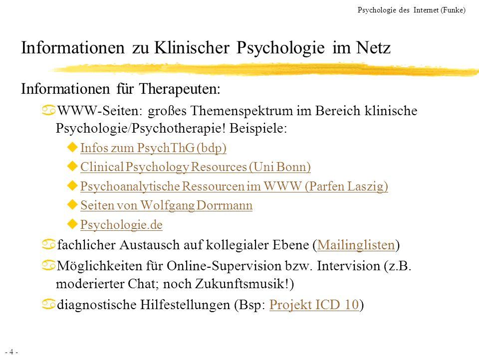 - 4 - Psychologie des Internet (Funke) Informationen zu Klinischer Psychologie im Netz Informationen für Therapeuten: aWWW-Seiten: großes Themenspektr