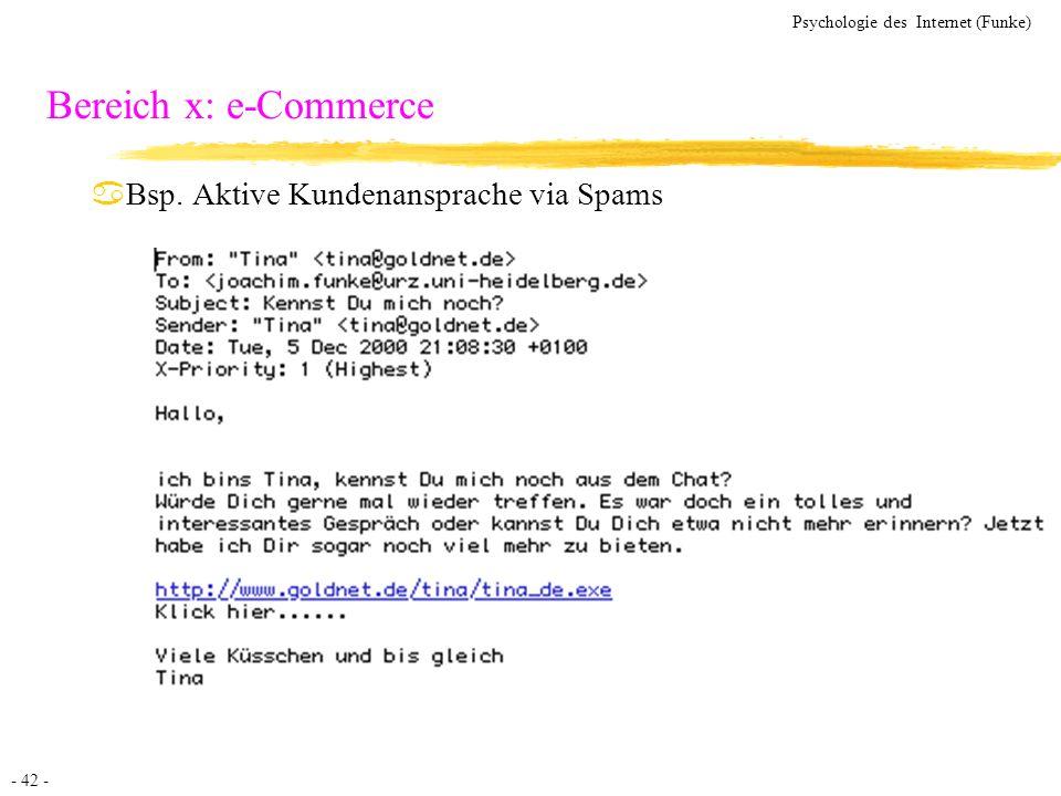 - 42 - Psychologie des Internet (Funke) Bereich x: e-Commerce aBsp. Aktive Kundenansprache via Spams