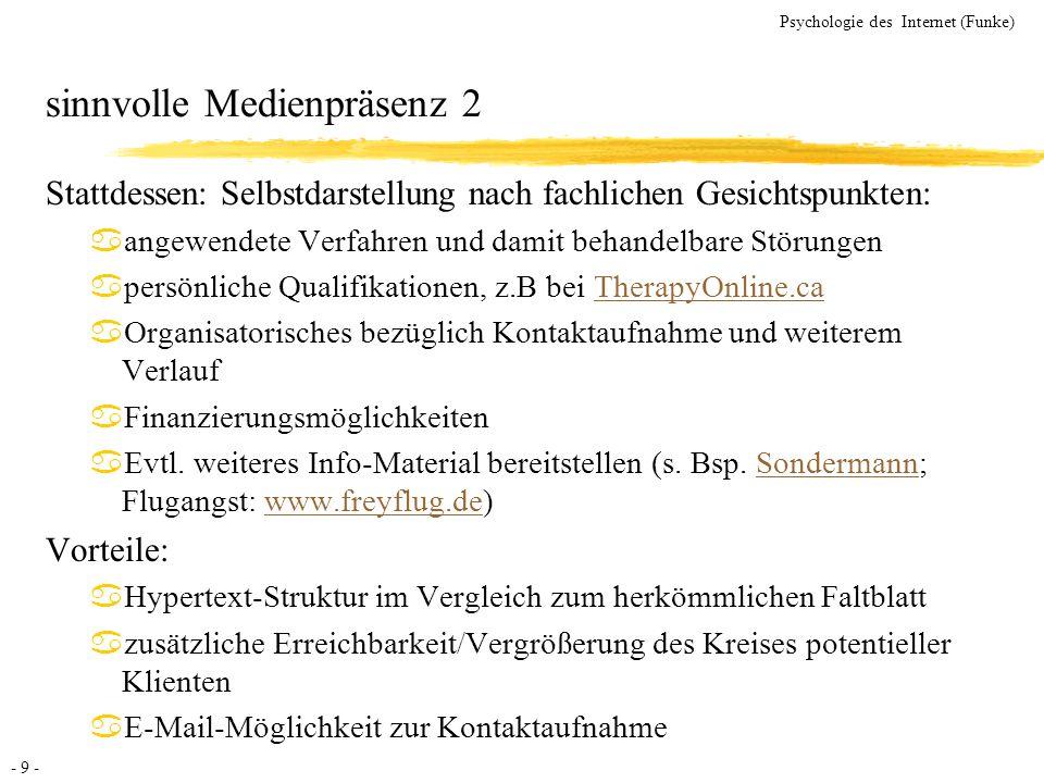 - 40 - Psychologie des Internet (Funke) Quelle: http://www.arthurandersen.com/website.nsf/content/EuropeGermanyResourcesDealSurvey40T?OpenDocument Unterhaltungsindustrie (UI): Zahlen Aus dem Deal Survey 2000 von Arthur Andersen: aWesteuropäische UI 1999: 35 Mrd Umsatz (+5%) uDavon Fernsehen 20 Mrd Umsatz (+8%), Musik 10 Mrd Umsatz (+/-0%), Radio 3.3 Mrd Umsatz (+6%), Film 1.7 Mrd Umsatz (+3%) aNordamerikanische UI 1999: 109 Mrd Umsatz (+5%) aZum Vergleich: Umsatz der Tabakindustrie ist in den letzten 15 Jahren von 60 auf 45 Milliarden Dollar gesunken Wichtige Wachstumsfaktoren: aTechnologischer Fortschritt (Internet, Digitalisierung) aFreizeit- und Mediennutzverhalten der Konsumenten aRegulative Entscheidungen