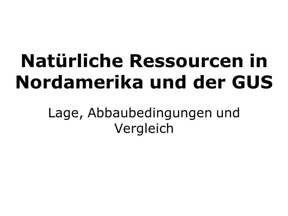Natürliche Ressourcen in Nordamerika und der GUS Lage, Abbaubedingungen und Vergleich