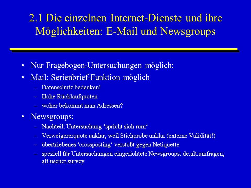2.1 Die einzelnen Internet-Dienste und ihre Möglichkeiten: E-Mail und Newsgroups Nur Fragebogen-Untersuchungen möglich: Mail: Serienbrief-Funktion möglich –Datenschutz bedenken.