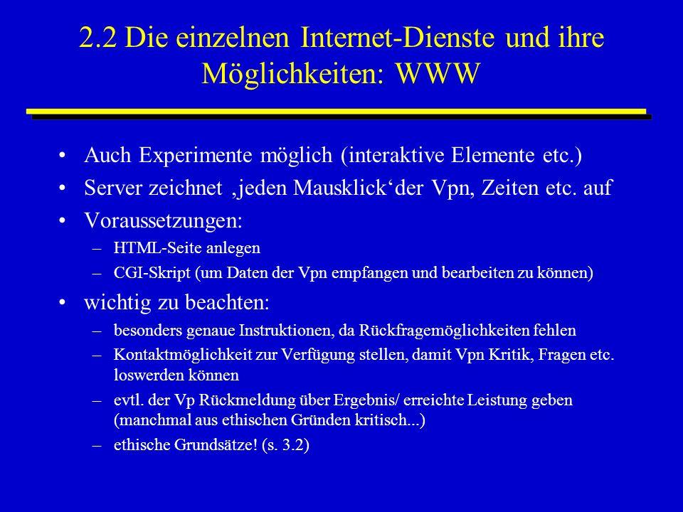 2.2 Die einzelnen Internet-Dienste und ihre Möglichkeiten: WWW Auch Experimente möglich (interaktive Elemente etc.) Server zeichnet jeden Mausklickder Vpn, Zeiten etc.