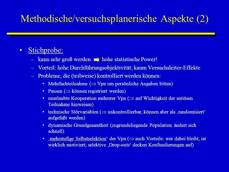 Methodische/versuchsplanerische Aspekte (2) Stichprobe: –kann sehr groß werden hohe statistische Power.