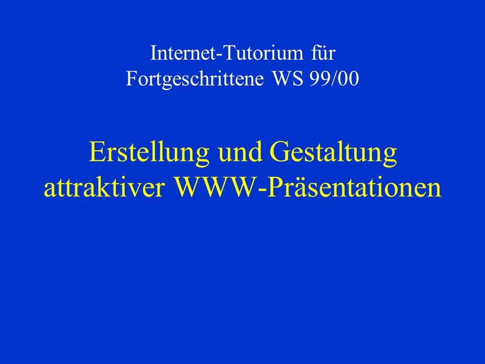Erstellung und Gestaltung attraktiver WWW-Präsentationen Internet-Tutorium für Fortgeschrittene WS 99/00