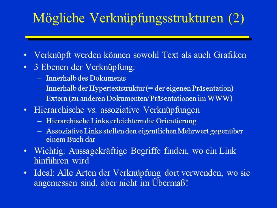 Mögliche Verknüpfungsstrukturen (2) Verknüpft werden können sowohl Text als auch Grafiken 3 Ebenen der Verknüpfung: –Innerhalb des Dokuments –Innerhal