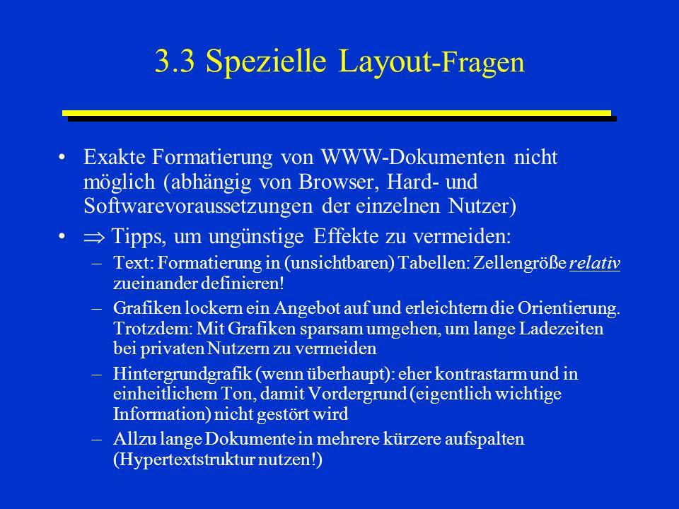 3.3 Spezielle Layout -Fragen Exakte Formatierung von WWW-Dokumenten nicht möglich (abhängig von Browser, Hard- und Softwarevoraussetzungen der einzeln