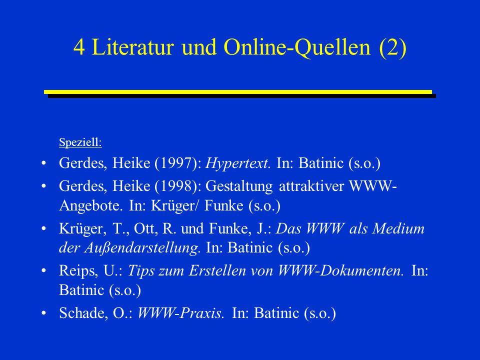 4 Literatur und Online-Quellen (2) Speziell: Gerdes, Heike (1997): Hypertext. In: Batinic (s.o.) Gerdes, Heike (1998): Gestaltung attraktiver WWW- Ang