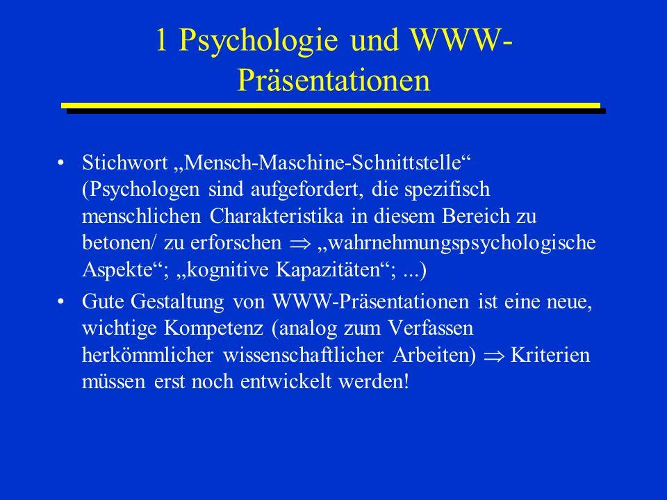 1 Psychologie und WWW- Präsentationen Stichwort Mensch-Maschine-Schnittstelle (Psychologen sind aufgefordert, die spezifisch menschlichen Charakterist