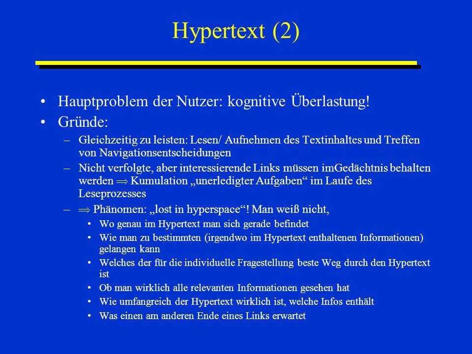 Hypertext (3) Auswege/ Hilfen: –Inhaltsverzeichnis, das immer verfügbar ist –Grafische Übersicht über die Hypertextstruktur –Einschränkungen der komplexen Hypertextstruktur (z.B.
