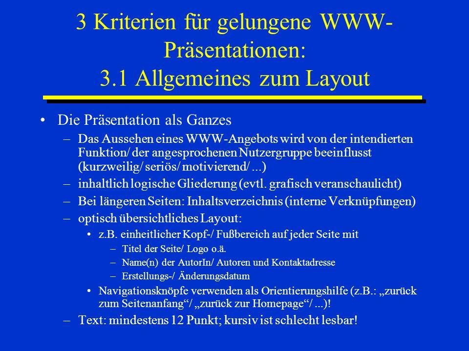 3 Kriterien für gelungene WWW- Präsentationen: 3.1 Allgemeines zum Layout Die Präsentation als Ganzes –Das Aussehen eines WWW-Angebots wird von der in