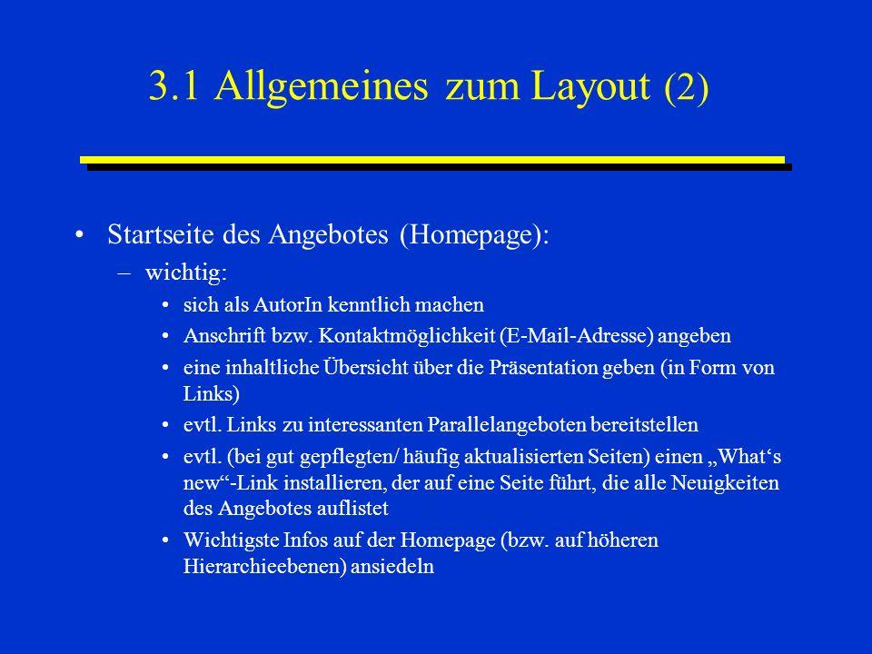 3.1 Allgemeines zum Layout (2) Startseite des Angebotes (Homepage): –wichtig: sich als AutorIn kenntlich machen Anschrift bzw. Kontaktmöglichkeit (E-M