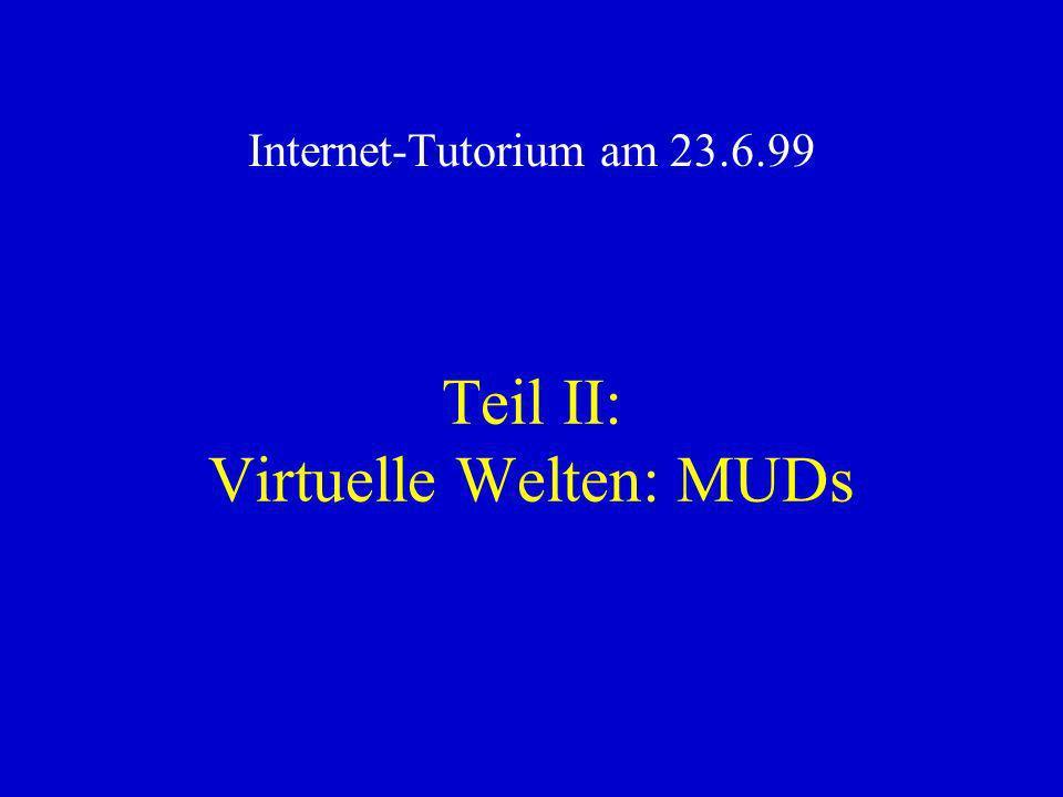 Teil II: Virtuelle Welten: MUDs Internet-Tutorium am 23.6.99
