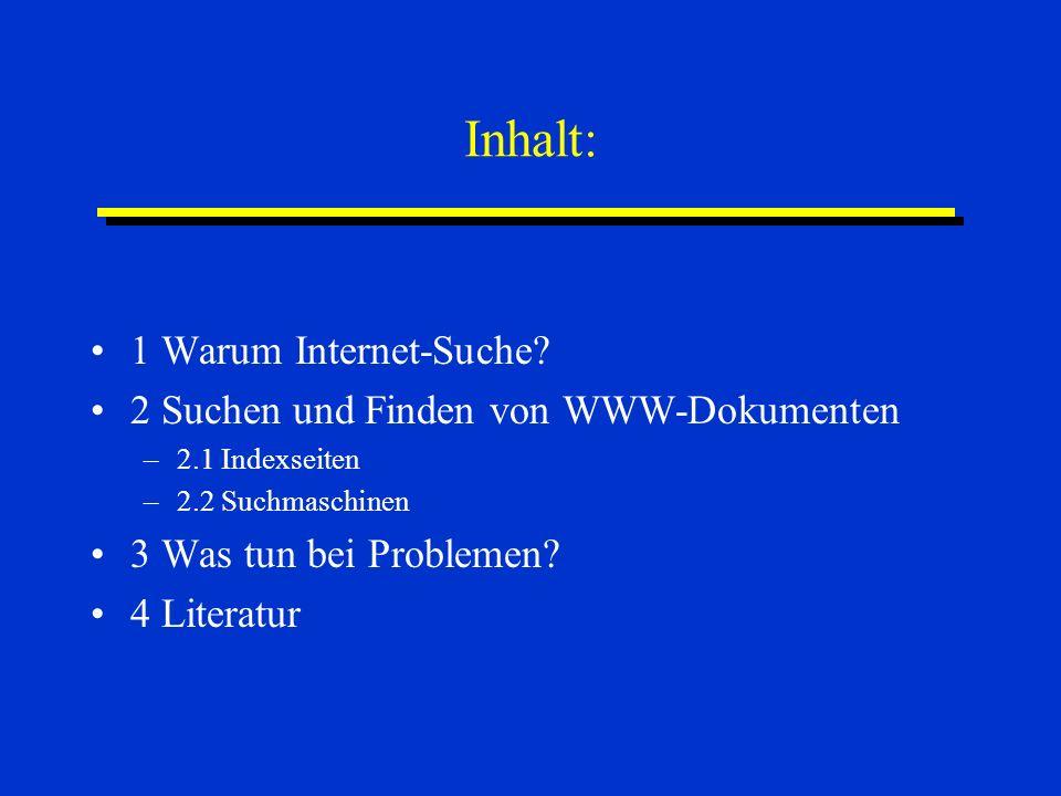 Inhalt: 1 Warum Internet-Suche? 2 Suchen und Finden von WWW-Dokumenten –2.1 Indexseiten –2.2 Suchmaschinen 3 Was tun bei Problemen? 4 Literatur