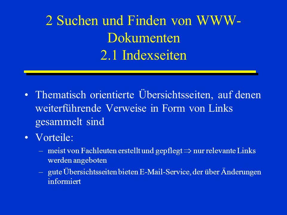 2 Suchen und Finden von WWW- Dokumenten 2.1 Indexseiten Thematisch orientierte Übersichtsseiten, auf denen weiterführende Verweise in Form von Links g