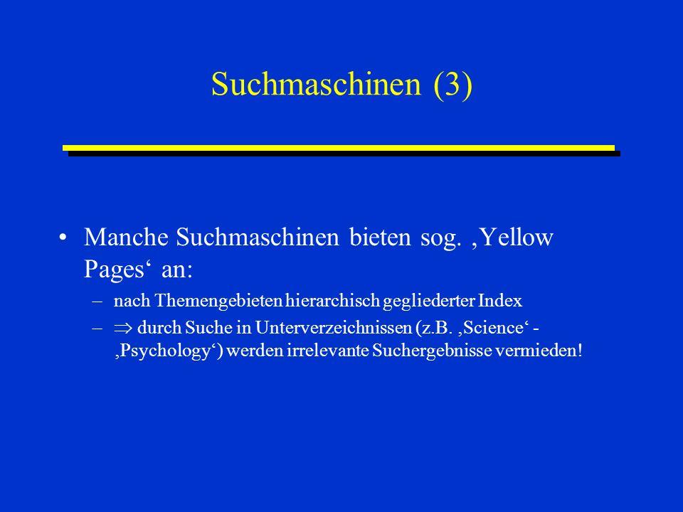 Suchmaschinen (3) Manche Suchmaschinen bieten sog. Yellow Pages an: –nach Themengebieten hierarchisch gegliederter Index – durch Suche in Unterverzeic