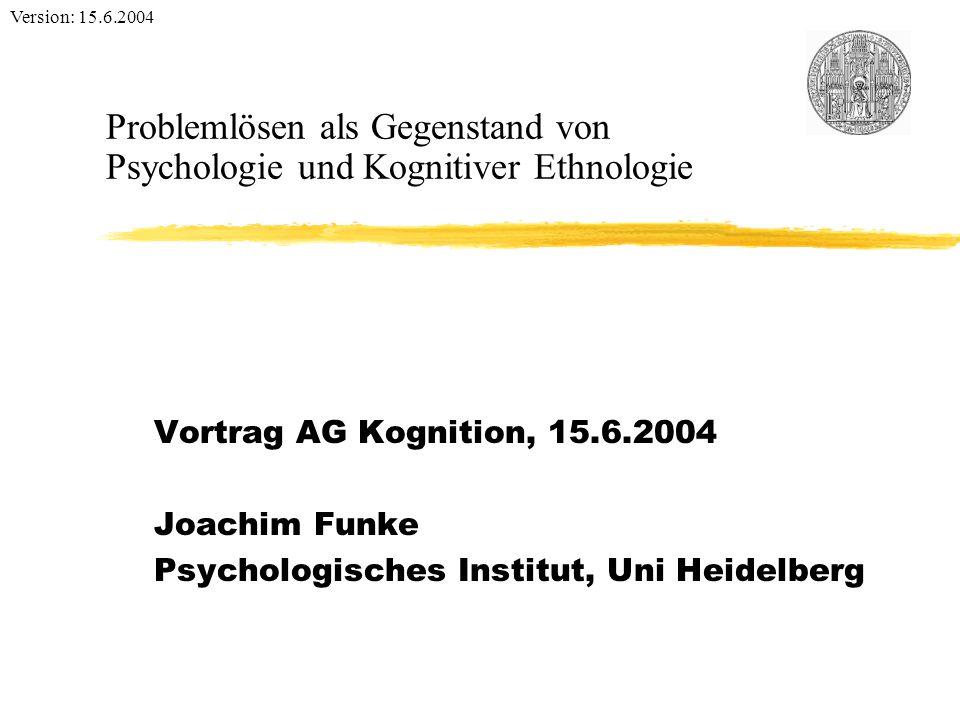 Problemlösen als Gegenstand von Psychologie und Kognitiver Ethnologie 1 Was bedeutet Problemlösen.