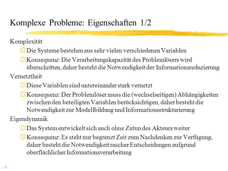 - 8 - Komplexe Probleme: Eigenschaften 2/2 Intransparenz aDie Informationen, die der Akteur für seine Entscheidungen braucht, sind nicht vollständig zugänglich (z.T.