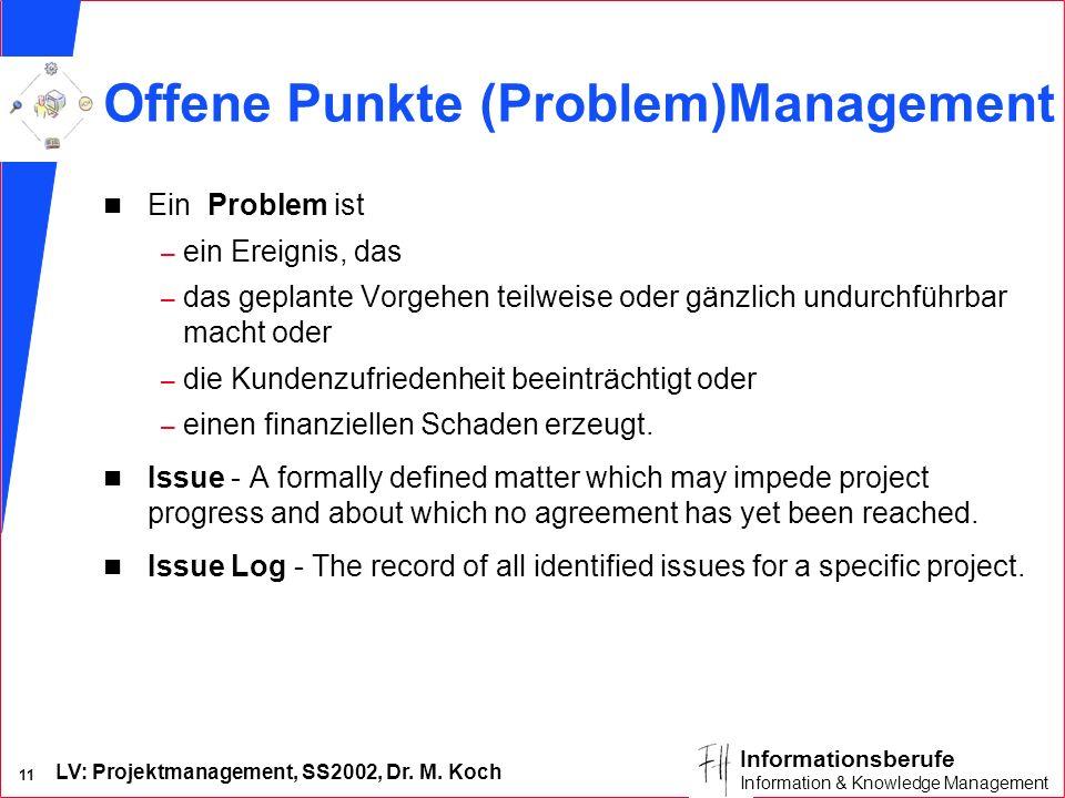 LV: Projektmanagement, SS2002, Dr. M. Koch 11 Informationsberufe Information & Knowledge Management Offene Punkte (Problem)Management n Ein Problem is